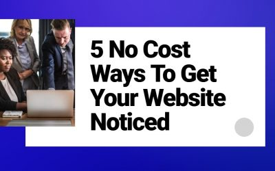 5 No Cost Ways To Get Your Website Noticed